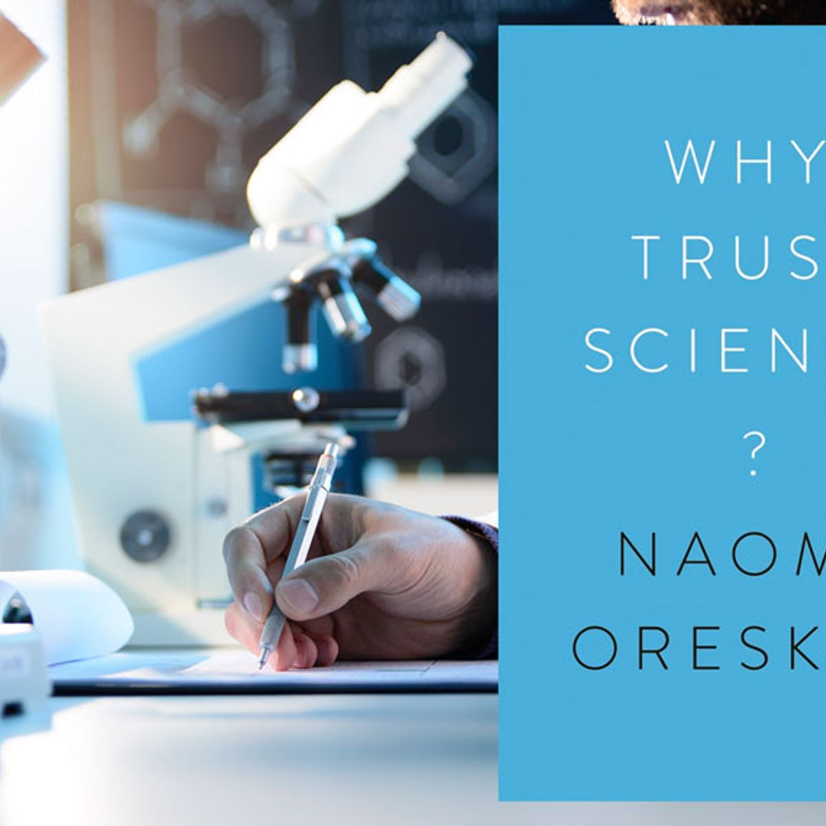 """""""Why Trust Science?"""": Naomi Oreskes on the long struggle for truth, and what went wrong"""