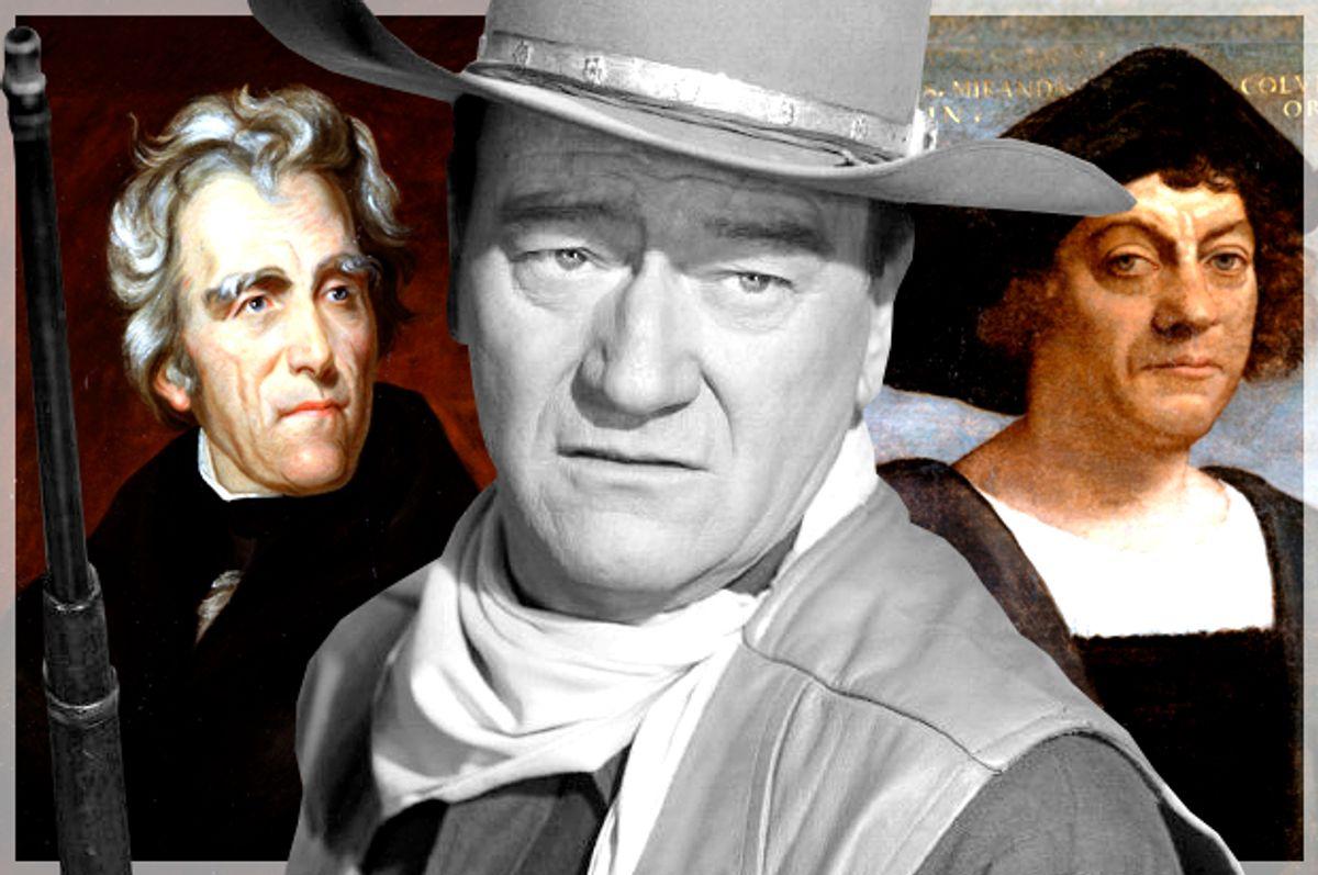 Andrew Jackson; John Wayne; Christopher Columbus   (Wikimedia/Paramount Pictures/Salon)