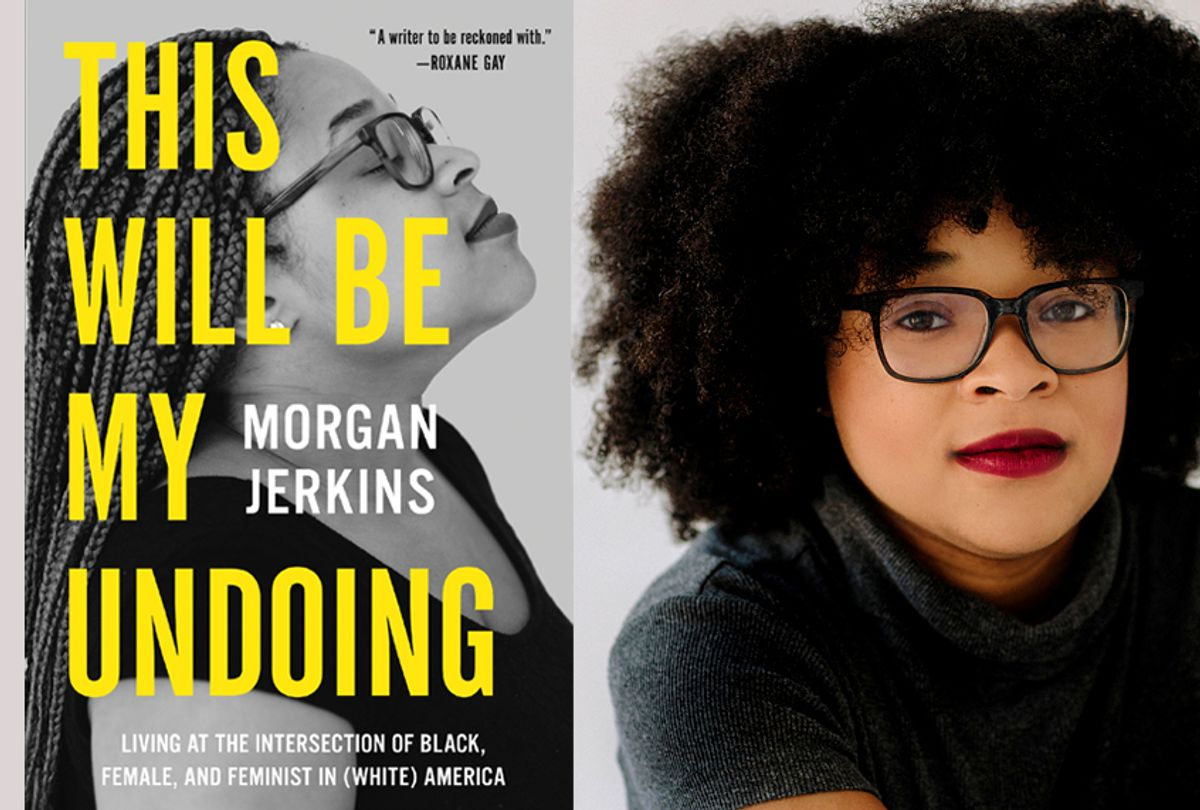 This Will Be My Undoing: Living at the Intersection of Black, Female, and Feminist in (White) America by  Morgan Jerkins (Harper Collins/Sylvie Rosokoff)