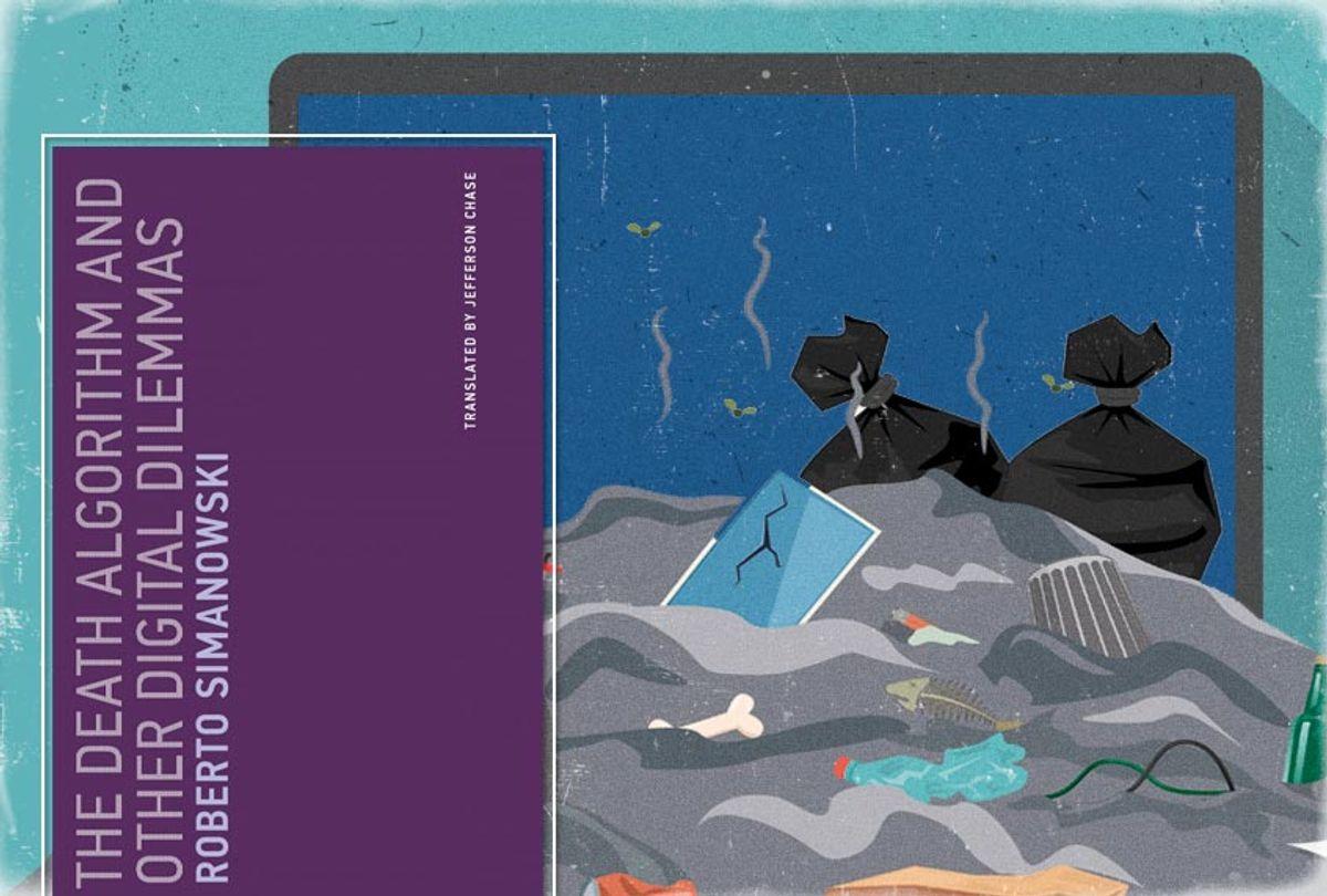 """The Death Algorithm and Other Digital Dilemmas"" by Roberto Simanowski (MIT Press/Getty/Salon)"