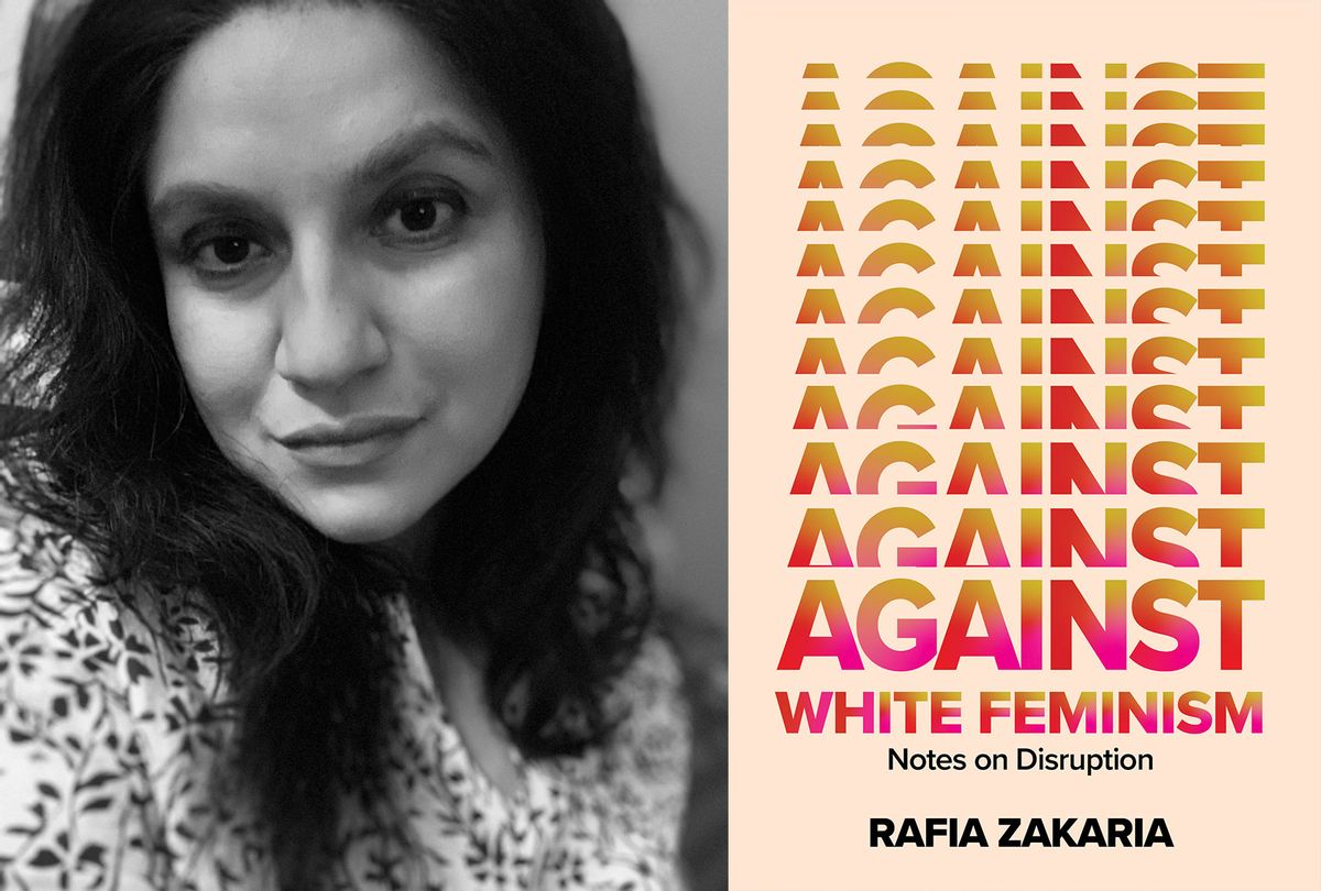 Against White Feminism by Rafia Zakaria (Photo illustration by Salon/Melissa Guffey/W. W. Norton & Company)
