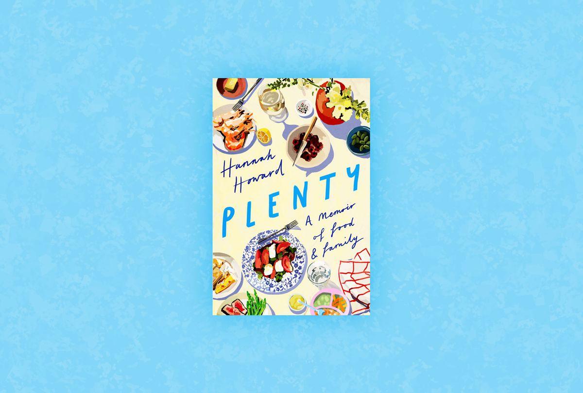 Plenty: A Memoir of Food and Family by Hannah Howard (Photo illustration by Salon/Little A)