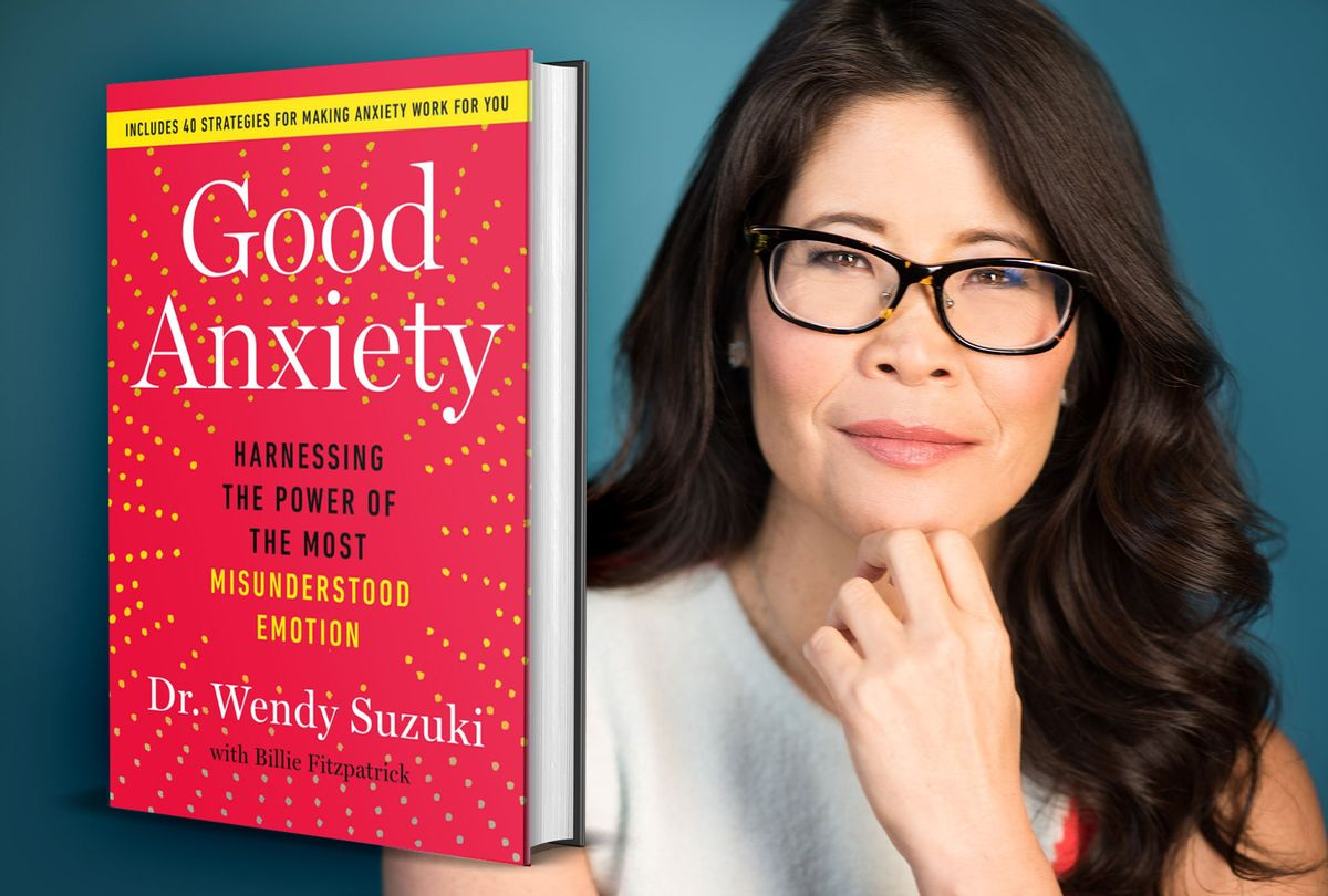 """Good Anxiety: Harnessing the Power of the Most Misunderstood Emotion"" by Wendy Suzuki (Photo illustration by Salon/Matt Simpkins/Atria Books)"