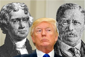 Thomas Jefferson; Donald Trump; Teddy Roosevelt