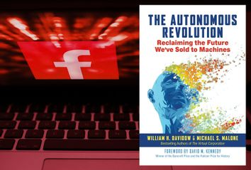 The Autonomous Revolution: Reclaiming the Future We've Sold to Machines; William Davidow